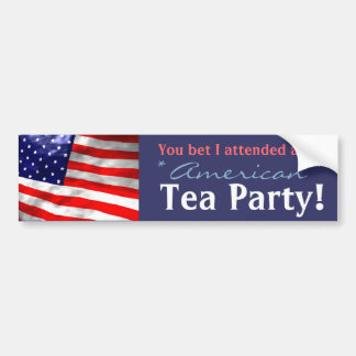 You bet I attended an American Tea Party! Bumper Sticker