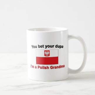 You bet your dupa I'm a Polish Grandma Coffee Mug