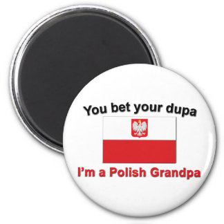 You bet your dupa I'm a Polish Grandpa Magnet