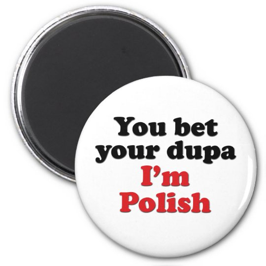You Bet Your Dupa I'm Polish 2 Inch Round Magnet