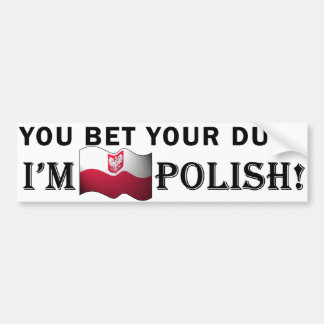 """You bet your dupa I'm Polish"" Bumper Sticker"