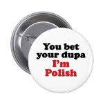 You Bet Your Dupa I'm Polish Buttons