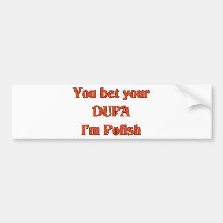 You bet your Dupa I'm Polish Car Bumper Sticker
