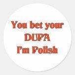 You bet your Dupa I'm Polish Classic Round Sticker