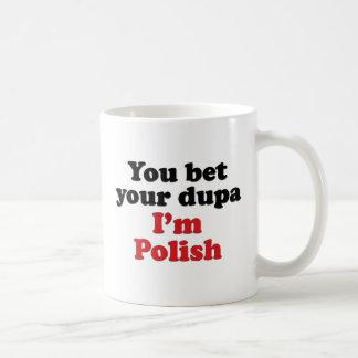 You Bet Your Dupa I'm Polish Classic White Coffee Mug