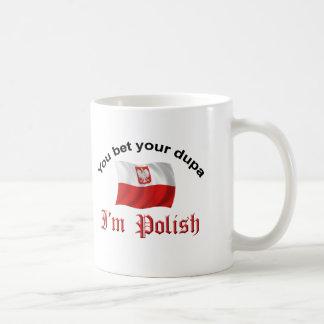 You Bet your dupa I'm Polish Coffee Mug