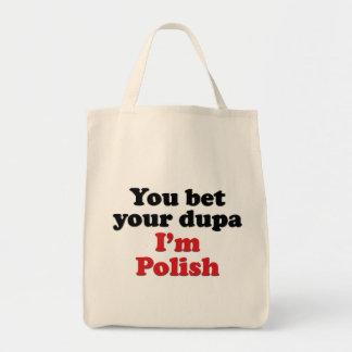 You Bet Your Dupa I'm Polish Grocery Tote Bag