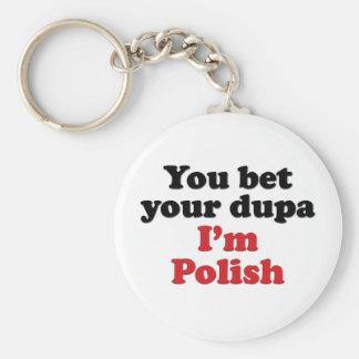 You Bet Your Dupa I'm Polish Key Chain