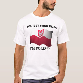 """You bet your dupa I'm Polish"" T-Shirt"