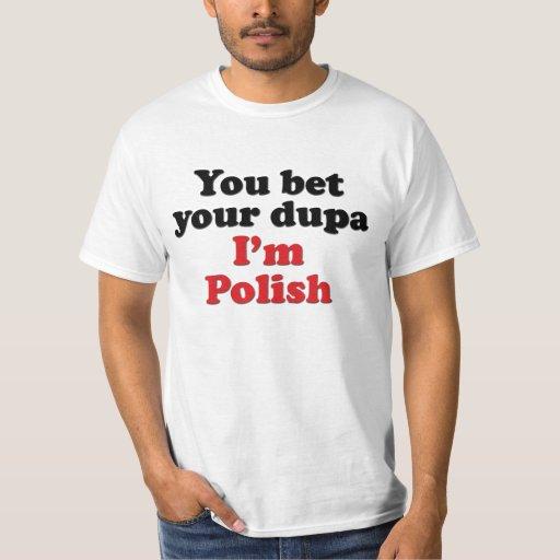 You Bet Your Dupa I'm Polish T-Shirt