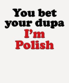 You Bet Your Dupa I'm Polish Tee Shirts