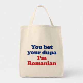 You bet your dupa I'm Romanian Grocery Tote Bag