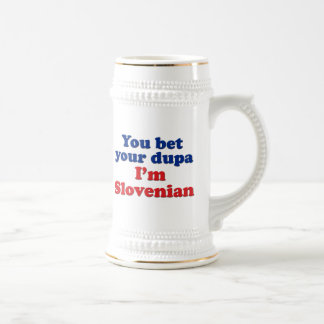 You Bet Your Dupa I'm Slovenian Beer Stein