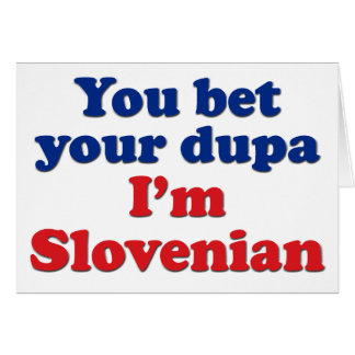 You Bet Your Dupa I'm Slovenian Greeting Card