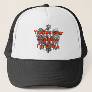 You Bet Your Kielbasa I'm Polish Trucker Hat