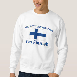 You Bet Your Lutefisk I'm Finnish Pullover Sweatshirt