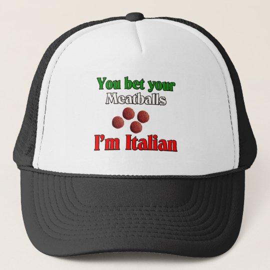 You Bet Your Meatballs I'm Italian Trucker Hat