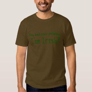 You bet your potatoes, I'm Irish! Tee Shirts