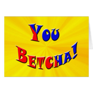 You Betcha! Card