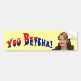 You Betcha! - Sarah Palin Bumper Sticker