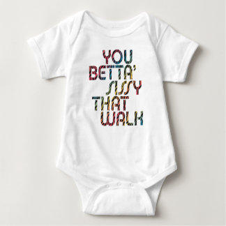 You Betta' Sissy That Walk Baby One-piece Tee Shirt