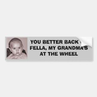 YOU BETTER BACK UP FELLA, MY GRANDMA'S BUMPER STICKER