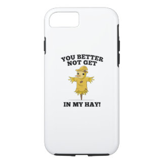 You Better Not Get In My Hay iPhone 8/7 Case