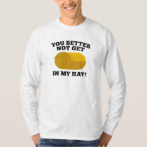 You Better Not Get In My Hay T-Shirt