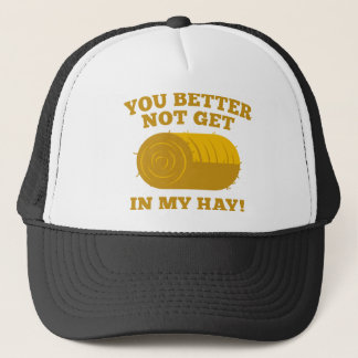 You Better Not Get In My Hay Trucker Hat
