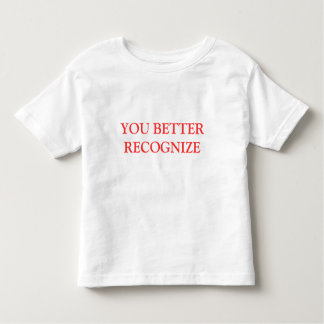 YOU BETTER RECOGNIZE TODDLER T-SHIRT
