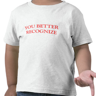 YOU BETTER RECOGNIZE T SHIRT