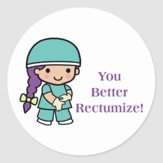 You Better Rectumize Classic Round Sticker