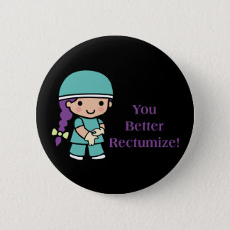 You Better Rectumize Pinback Button