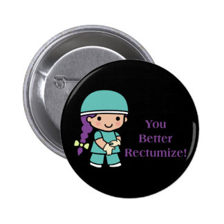 You Better Rectumize Pinback Button