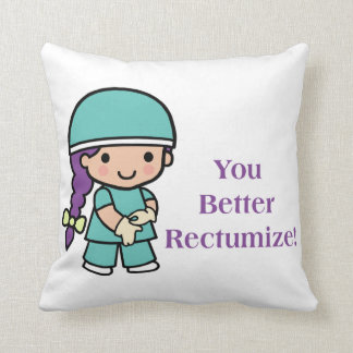 You Better Rectumize Throw Pillow
