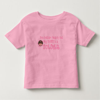 You Better Watch Out, My Daddy's a Soldier (Girl) Tee Shirt