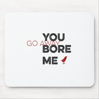 You Bore Me Go Away Wordart Mouse Pad