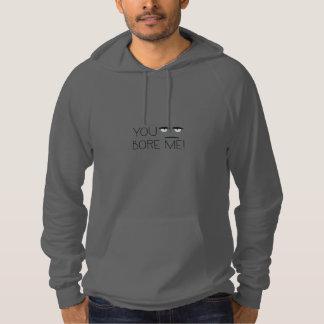 You bore me! hoodie