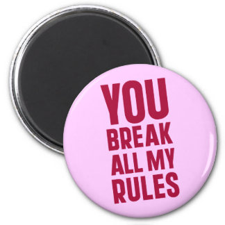 You Break All My Rules Magnet