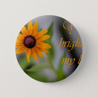 You Brighten my Life Pinback Button