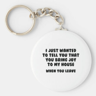 You Bring Joy To My House Keychain