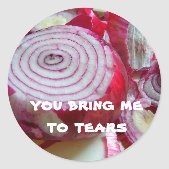 you bring me to tears classic round sticker