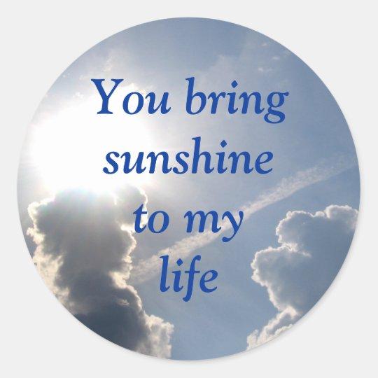 You bring sunshine to my life classic round sticker