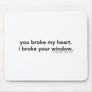 You Broke My Heart.  I Broke Your Window. Mouse Pad