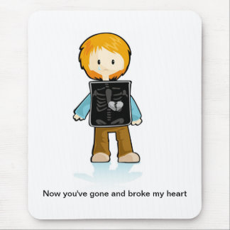 You Broke My Heart Mouse Pad