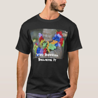 You Buddha Believe It - Dark T-Shirt