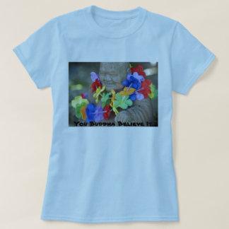 You Buddha Believe It - Lady's T-Shirt