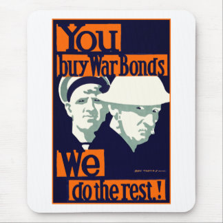 You Buy War Bonds ~ We Do the Rest Mouse Pad