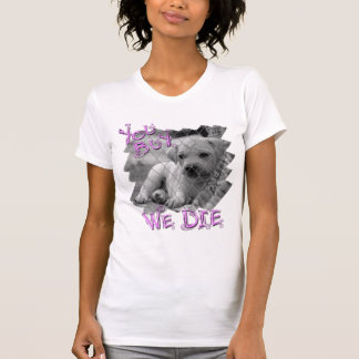 You Buy We Die, Don't Shop Adopt a Shelter Pet T-Shirt