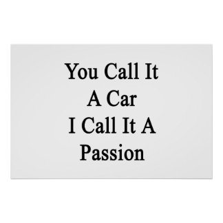 You Call It A Car I Call It A Passion Poster